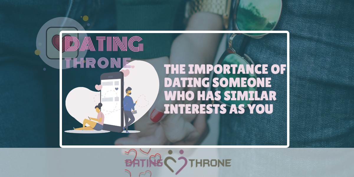 The Importance Of Dating Someone Who Has Similar Interests As You
