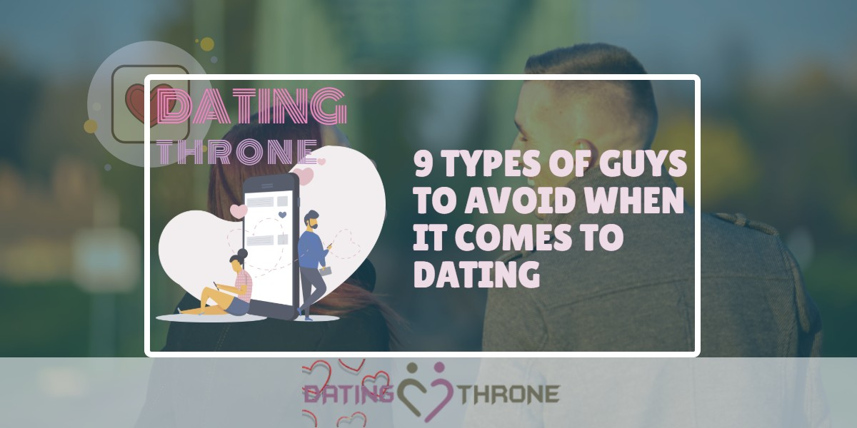 9 Types Of Guys To Avoid When It Comes To Dating
