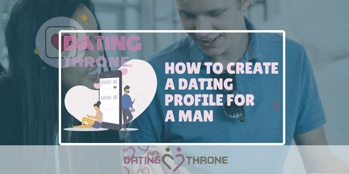 How To Create A Dating Profile For A Man