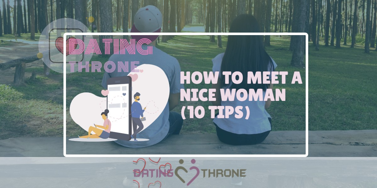 How To Meet A Nice Woman (10 Tips)
