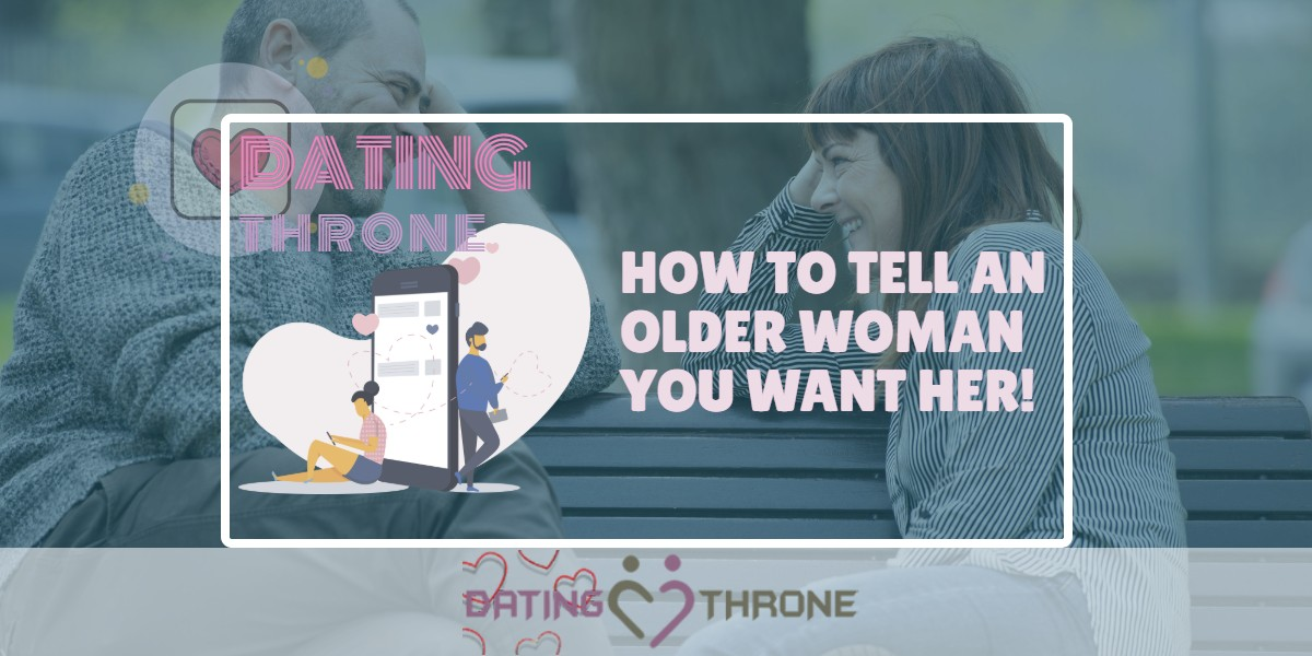 How To Tell An Older Woman You Want Her!
