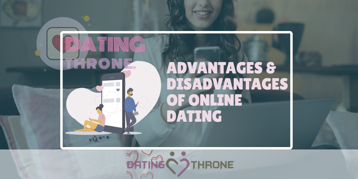 The Advantages & Disadvantages Of Online Dating