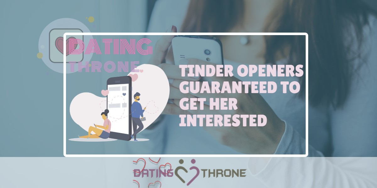 Tinder Openers Guaranteed To Get Her Interested