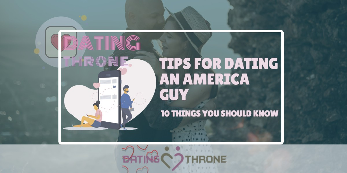 Tips For Dating An America Guy – 10 Things You Should Know